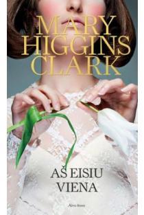 Aš eisiu viena | Mary Higgins Clark