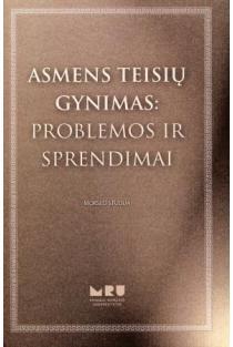 Asmens teisių gynimas: problemos ir sprendimai | Armanas Abramavičius, Jolanta Bieliauskaitė, Eglė Bilevičiūtė ir kt.