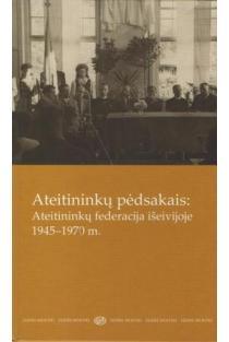 Ateitininkų pėdsakais. Ateitininkų federacija išeivijoje 1945-1970 m. | Ilona Bučinskytė