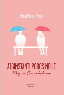 Atgimstanti poros meilė. Tobijo ir Saros kelionė | Michel Martin-Prevel