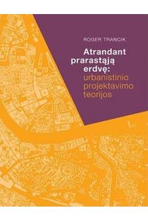 Atrandant prarastąją erdvę: urbanistinio projektavimo teorijos | Roger Trancik