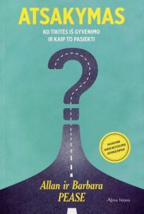 Atsakymas. Ko tikėtis iš gyvenimo ir kaip to pasiekti | Allan Pease, Barbara Pease