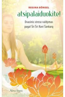 Atsipalaiduokite! Dvasinis streso valdymas pagal Šri Šri Ravi Šankarą | Regina Bönsel