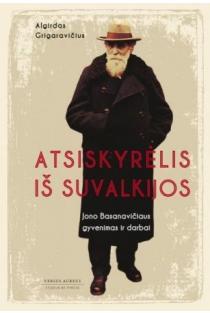 Atsiskyrėlis iš Suvalkijos. Jono Basanavičiaus gyvenimas ir darbai | Algirdas Grigaravičius