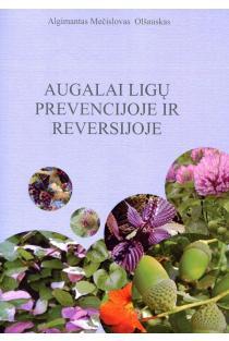 Augalai ligų prevencijoje ir reversijoje | Algimantas Mečislovas Olšauskas
