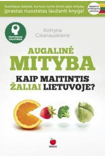 Augalinė mityba. Kaip maitintis žaliai Lietuvoje?   Kotryna Cikanauskienė