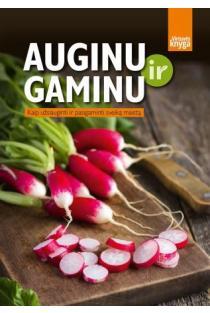Auginu ir gaminu. Kaip užsiauginti ir pasigaminti sveiką maistą | Daiva Dmuchovska