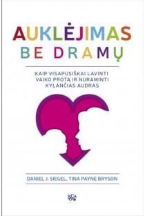Auklėjimas be dramų | Daniel J. Siegel, Tina Payne Bryson