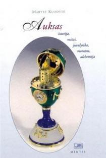 Auksas: istorija, mitai, juvelyrika, monetos | Marytė Kuodytė