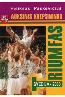 Auksinis krepšininkų triumfas, Švedija - 2003 | Feliksas Paškevičius