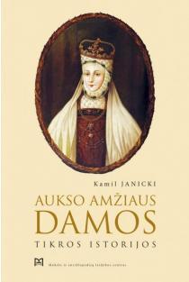 Aukso amžiaus damos. Tikros istorijos (2-as leidimas) | Kamil Janicki