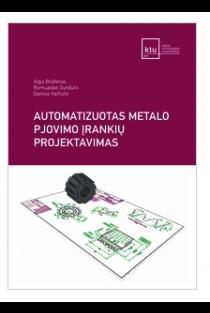 Automatizuotas metalo pjovimo įrankių projektavimas (su CD) | Algis Bražėnas, Romualdas Dundulis, Dainius Vaičiulis