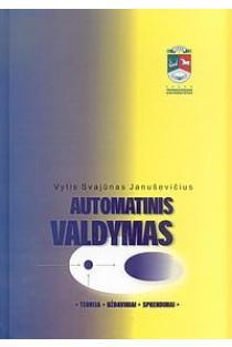 Automatinis valdymas: teorija, uždaviniai, sprendimai | Vytis Svajūnas Januševičius