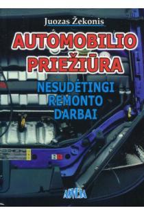 Automobilio priežiūra. Nesudėtingi remonto darbai. I dalis | Juozas Žekonis
