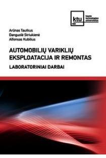 Automobilių variklių eksploatacija ir remontas. Laboratoriniai darbai | Arūnas Tautkus, Danguolė Striukienė, Alfonsas Kubilius