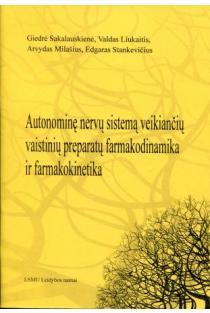 Autonominę nervų sistemą veikiančių vaistinių preparatų farmakodinamika ir farmakokinetika | Arvydas Milašius, Edgaras Stankevičius, Giedrė Sakalauskienė, Valdas Liukaitis