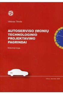 Autoserviso įmonių technologinio projektavimo pagrindai: mokomoji knyga | Viktoras Tilindis
