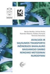Aviacijos ir sausumos transporto inžinerijos bakalauro baigiamojo darbo rengimo metodiniai nurodymai | Nerijus Baublys ir kt.