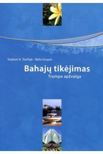 Bahajų tikėjimas. Trumpa apžvalga | Stephan A. Towfigh, Wafa Enayati