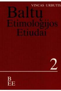 Baltų etimologijos etiudai 2 | Vincas Urbutis