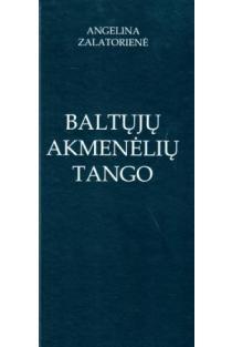Baltųjų akmenėlių tango   Angelina Zalatorienė