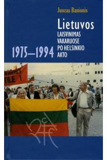 Lietuvos laisvinimas Vakaruose po Helsinkio akto 1975-1994 | Juozas Banionis