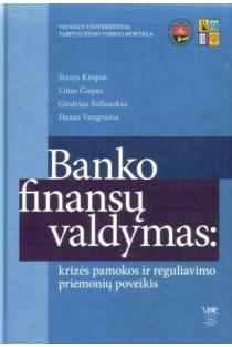 Banko finansų valdymas: krizės pamokos ir reguliavimo priemonių poveikis | Stasys Kropas, Linas Čiapas, Giedrius Šidlauskas, Danas Vengraitis