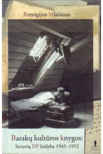 Barakų kultūros knygos: lietuvių DP leidyba 1945-1952 | Remigijus Misiūnas