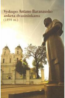 Vyskupo Antano Baranausko anketa dvasininkams (1898 m.)   Parengė Algimantas Katilius