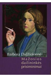 Barbora Didžiokienė. Mažosios dailininkės atsiminimai, II dalis | Sud. Ramutė Rachlevičiūtė