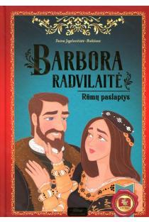 Barbora Radvilaitė. Rūmų paslaptys | Daina Jegelevičiūtė-Biekšienė