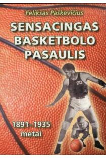 Sensacingas basketbolo pasaulis, 1891-1935 metai | Feliksas Paškevičius