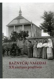 Bažnyčių vaizdai XX amžiaus pradžioje. Stiklo negatyvų rinkinys | Sud. Diana Streikuvienė, Vida Kuraitė