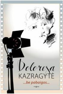 ...be pabaigos... | Doloresa Kazragytė