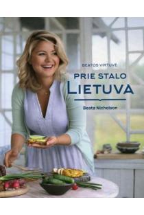 Beatos virtuvė. Prie stalo Lietuva | Beata Nicholson