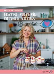 Beatos virtuvė: kepinių knyga | Beata Nicholson