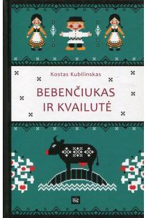Bebenčiukas ir kvailutė | Kostas Kubilinskas