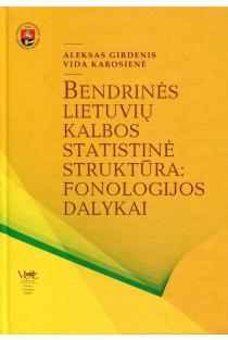 Bendrinės lietuvių kalbos statistinė struktūra: fonologijos dalykai | Aleksas Girdenis, Vida Karosienė
