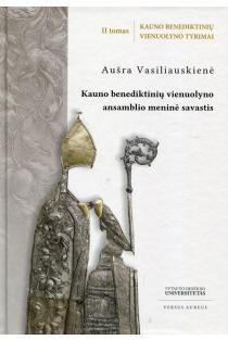 Kauno benediktinių vienuolyno ansamblio meninė savastis | Aušra Vasiliauskienė