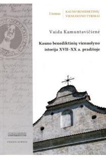 Kauno benediktinių vienuolyno istorija XVII-XX a. pradžioje | Vaida Kamuntavičienė