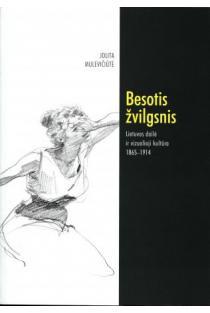 Besotis žvilgsnis. Lietuvos dailė ir vizualioji kultūra 1865-1914 | Jolita Mulevičiūtė