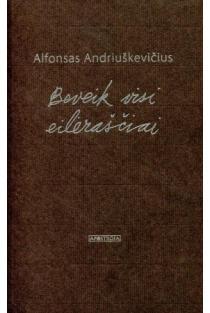 Beveik visi eilėraščiai | Alfonsas Andriuškevičius