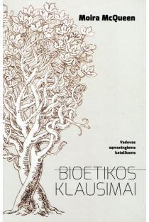 Bioetikos klausimai. Vadovas sąmoningiems katalikams | Moira McQueen
