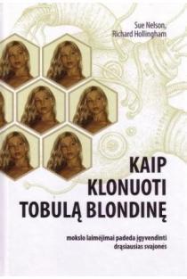 Kaip klonuoti tobulą blondinę | Sue Nelson ir Richard Hollingham