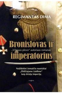 Bronislovas ir imperatorius | Regimantas Dima