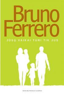 Jūsų vaikai turi tik jus | Bruno Ferrero
