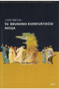 1009 metai: šv. Brunono Kverfurtiečio misija = A. d. 1009: missio s. Brunonis Querfordensis | Sud. Inga Leonavičiūtė