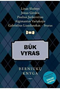 Būk vyras: berniukų knyga (atnaujintas leidimas naujai kartai) | Linas Slušnys, Jonas Girskis, Paulius Jurkevičius ir kt.