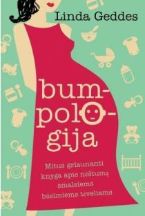 Bumpologija. Mitus griaunanti knyga apie nėštumą smalsiems būsimiems tėveliams   Linda Geddes