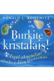 Burkite kristalais! Tegul akmenėliai atsako į Jūsų klausimus | Ronald L. Bonewitz